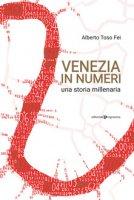 Venezia in numeri. Una storia millenaria - Alberto Toso Fei