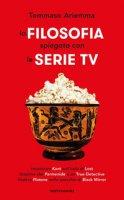 La filosofia spiegata con le serie TV - Ariemma Tommaso