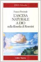 L'ascesa naturale a Dio nella filosofia di Rosmini - Percivale Franco