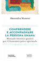 Comprendere e accompagnare la persona umana - Alessandro Manenti