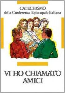 Copertina di 'Vi ho chiamato amici. Catechismo per l'iniziazione cristiana dei ragazzi (12-14 anni)'