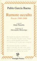 Rumore occulto. Poesie 1946-2006 - García Baena Pablo