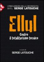 Jacques Ellul - Latouche Serge
