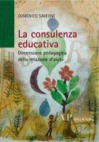 Consulenza educativa. Dimensione pedagogica della relazione d'aiuto (La) - Domenico Simeone