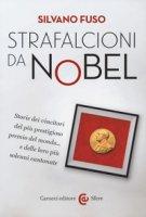 Strafalcioni da Nobel. Storie dei vincitori del più prestigioso premio del mondo... e delle loro più solenni cantonate - Fuso Silvano