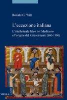 L' eccezione italiana. L'intellettuale laico nel Medioevo e l'origine del Rinascimento - Witt Ronald G.