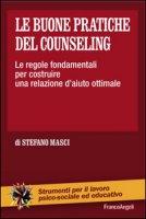 Le buone pratiche del counseling. Le regole fondamentali per costruire una relazione d'aiuto ottimale - Masci Stefano