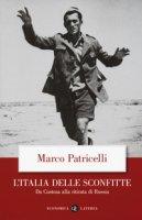 L' Italia delle sconfitte. Da Custoza alla ritirata di Russia - Patricelli Marco