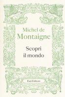 Scopri il mondo - Montaigne Michel de