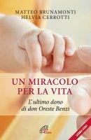 Un miracolo per la vita - Matteo Brunamonti , Helvia Cerrotti