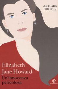 Copertina di 'Elizabeth Jane Howard. Un'innocenza pericolosa'