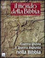 Guerra giusta e guerra ingiusta nella Bibbia. Il mondo della Bibbia n. 5 2013 - vari Autori