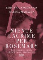 Niente lacrime per Rosemary. La drammatica storia della Kennedy dimenticata - Marazza Marina, Capodanno Simona