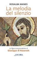 La melodia del silenzio. La figura sorprendente di Giuseppe di Nazareth - Manes Rosalba