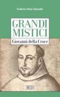 Grandi mistici. Giovanni della Croce - Federico Ruiz Salvador