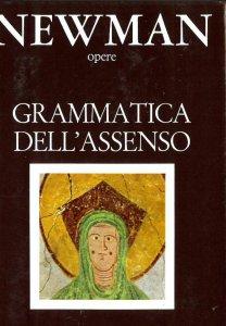 Copertina di 'Opere scelte [vol_1] / Grammatica dell'Assenso. Premesse razionali dell'Accettazione della fede'
