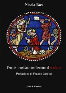 Copertina di 'Perché i cristiani non temono il martirio'