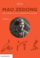 Mao Zedong. Dalla nascita alla grande rivoluzione - Yuhai Han