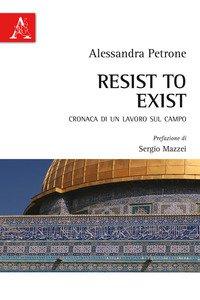 Copertina di 'Resist to exist. Cronaca di un lavoro sul campo'