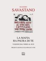 Mafia ha paura di te. Viaggio dal Nord al Sud. (La) - Massimo Savastano