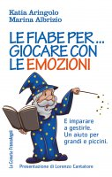 Le fiabe per... giocare con le emozioni - Katia Aringolo, Marina Albrizio