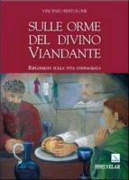 Sulle orme del divino viandante. Riflessioni sulla vita consacrata - Bertolone Vincenzo