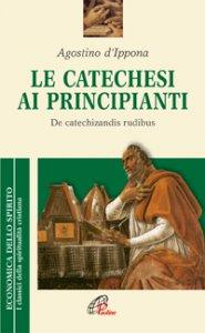 Copertina di 'La catechesi ai principianti. De catechizandis rudibus'
