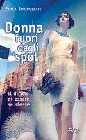 Donna fuori dagli spot - Paola Springhetti