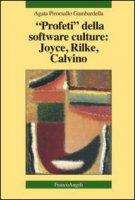Profeti della software culture: Joyce, Rilke, Calvino - Piromallo Gambardella Agata