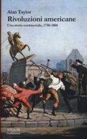 Rivoluzioni americane. Una storia continentale, 1750-1804 - Taylor Alan
