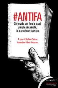 Copertina di '#Antifa. Dizionario per fare a pezzi, parola per parola, la narrazione fascista'