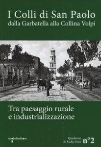 Copertina di 'I colli di San Paolo. Dalla Garbatella alla Collina Volpi tra paesaggio rurale e industrializzazione'