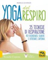 Yoga del respiro. 35 tecniche di respirazione per rigenerarsi, guarire e ritrovare l'armonia - Schirner Markus