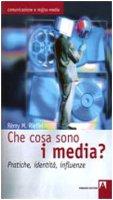 Che cosa sono i media? Pratiche, identità, influenze - Rieffel Rémy M.