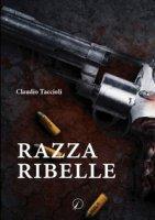 Razza ribelle - Taccioli Claudio