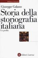 Storia della storiografia italiana. Un profilo - Galasso Giuseppe