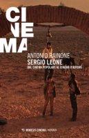 Sergio Leone. Dal cinema popolare al cinema d'autore - Rainone Antonio