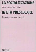 La socializzazione in età prescolare. Competenze e percorsi evolutivi - Genta M. Luisa