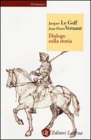 Dialogo sulla storia - Le Goff Jacques, Vernant Jean-Pierre