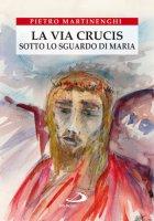 Via crucis. Sotto lo sguardo di Maria - P. Martinenghi, P. torresan