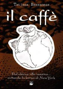 Copertina di 'Il caffè dal chicco alla tazzina... Evitando la borsa di New York. Con DVD'