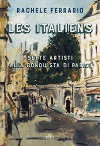 Copertina di 'Les italiens. Sette artisti alla conquista di Parigi. Con ebook'