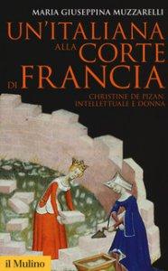 Copertina di 'Un' italiana alla corte di Francia. Christine de Pizan, intellettuale e donna'