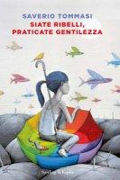 Siate ribelli, praticate gentilezza - Tommasi Saverio