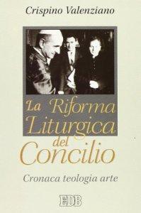 Copertina di 'La riforma liturgica del Concilio. Cronaca, teologia, arte'