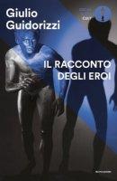Il racconto degli eroi - Giulio Guidorizzi
