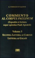 Commento al Corpus Paulinum (expositio et lectura super epistolas Pauli apostoli) [vol_3].  Seconda Lettera ai corinzi. Lettera ai galati - Tommaso d'Aquino (san)