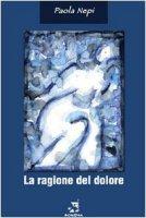 La ragione del dolore - Paola Nepi