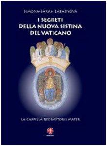 Copertina di 'I segreti della nuova Sistina del Vaticano. La cappella Redemptoris Mater'