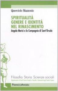 Copertina di 'Spiritualità genere e identità nel Rinascimento. Angela Merici e la Compagnia di Sant'Orsola'